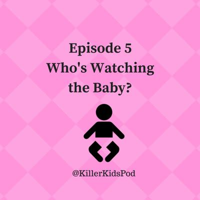Cover art for 5: Who's Watching the Baby? (Zuri Whitehead; Brooklyn Foss-Greenaway)