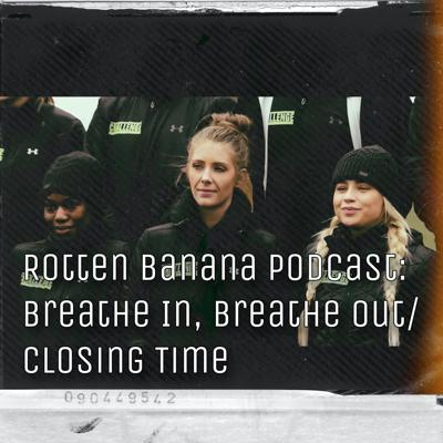 Cover art for Rotten Banana Podcast: Breathe in, Breathe Out/Closing Time