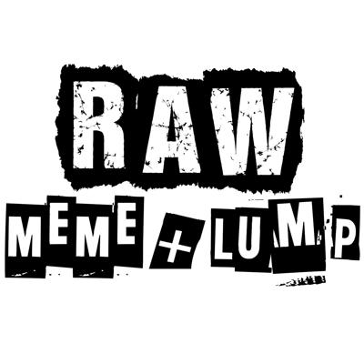 R.A.W with Meme and Lump