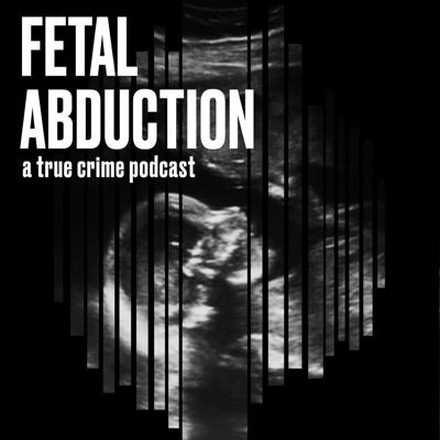 A true crime podcast exploring fetal abductions in America.