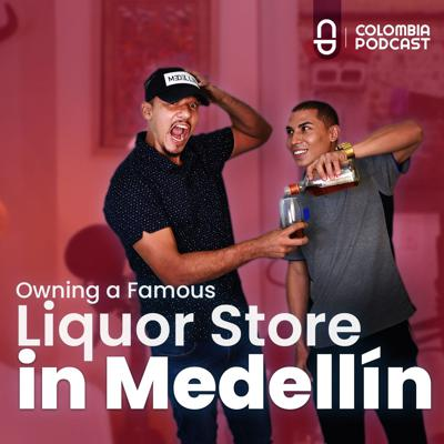 Cover art for Young & Not So Drunk! Owning a Famous Liquor Store in Medellín - Episode 46 in English