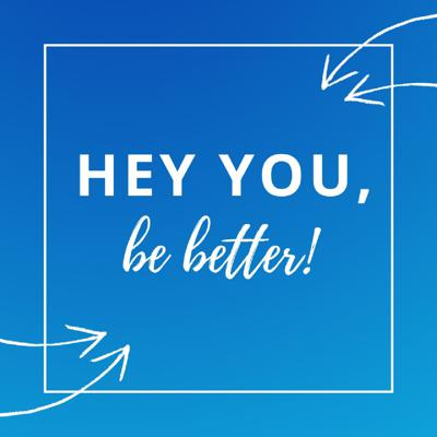 Hey You, Be Better