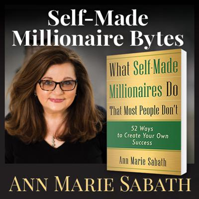 In this podcast, author, presenter, and trainer Ann Marie Sabath provides you with weekly tips and advice from her book, WHAT SELF-MADE MILLIONAIRES DO THAT MOST PEOPLE DON'T. Ann Marie's goal is to give you proven tips and techniques for creating your own success. They are based on feedback from the 30 self-made millionaires interviewed for her book and on her own experiences from growing a 31-year old consulting business. If you're looking for quick get rich tips, listen elsewhere. If, however, you want to learn hard-won advice from people who have converted their dreams into realities, turn up the volume! Ann Marie Sabath gives you a rod and reel, now go fish!