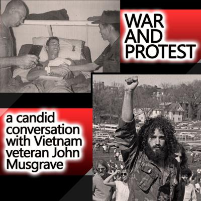 Cover art for War and Protest: A Candid Conversation with Vietnam Veteran John Musgrave