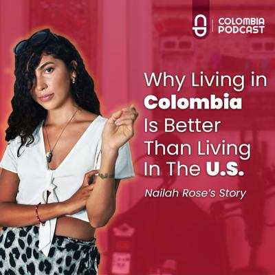 Cover art for Why Living in Colombia is Better Than Living in The U.S. - Episode 48