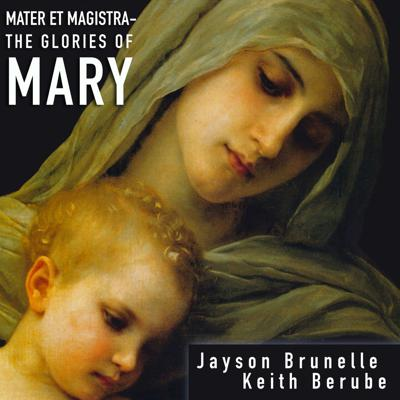 Mater et Magistra: The Glories of Mary with Jayson Brunelle and Keith Berube