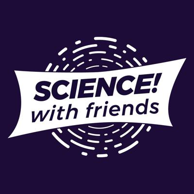 Science! With Friends