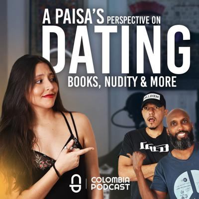 Cover art for Intellect, Sexuality, Dating and More: A Paisa's Perspective - Episode 44