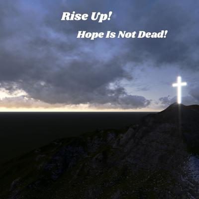 Cover art for Rise Up Hope Is not Dead