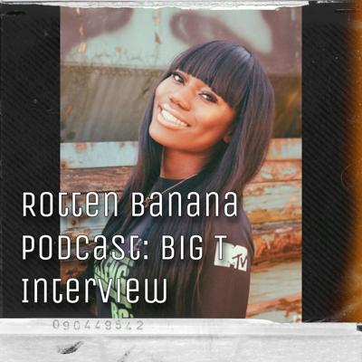 Cover art for Rotten Banana Podcast: Big T Interview