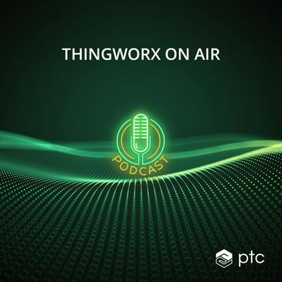 Ep. 003: The Future of IIoT with ThingWorx