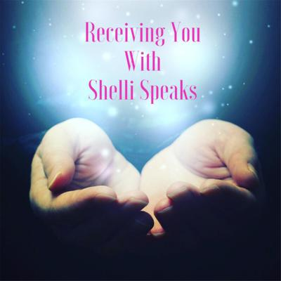 Receiving You with Shelli Speaks