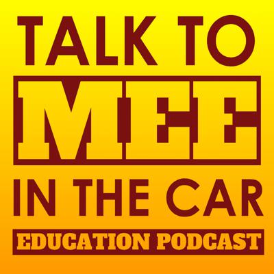 Talk to Mee in the Car Education Podcast