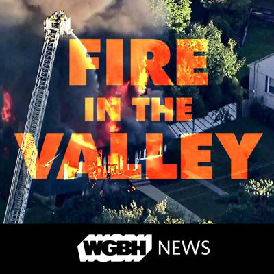 WGBH News Presents: Fire In The Valley