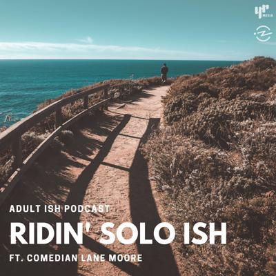Cover art for Ridin' Solo ISH (ft. Comedian Lane Moore)