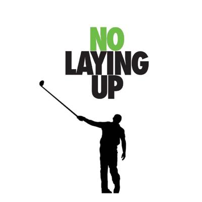 Fresh, funny discussions about the world of golf from the guys at www.nolayingup.com