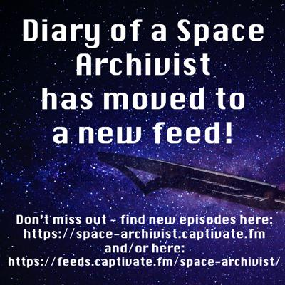 I've moved my show to captivate.fm  This is a great move for the show, but it's adversely affected google app users... for which I am really sorry.  Worry not, though, we can fix this together!    Just subscribe to the show under the new feed: https://feeds.captivate.fm/space-archivist/ Or via the new site: https://space-archivist.captivate.fm Or listen out for my audio instructions on how to change feed within the app you're using... Thanks for your patience and we'll get you all up-to-date soon! P.s. you're brilliant - and thank you for listening :)