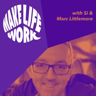Cover art for Make Life Work with Marc Littlemore