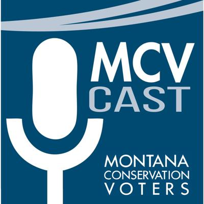 MCVcast | MT Conservation Voters