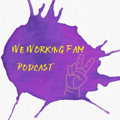 We Working FamPodcast