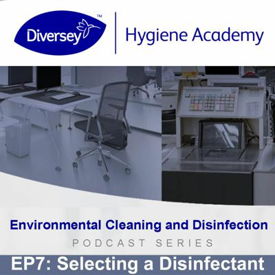 Cover art for Criteria for Selecting a Disinfectant - Diversey Hygiene Academy - EP7