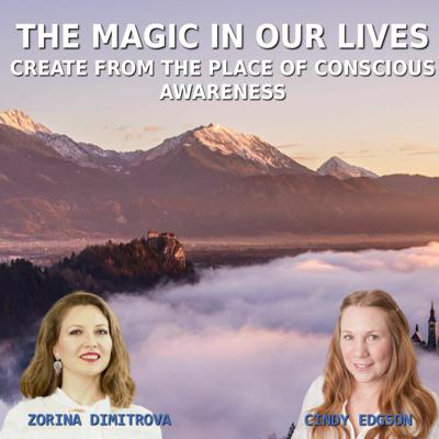 Cover art for The Magic In Our Lives. Create from the Place of Conscious Awareness.