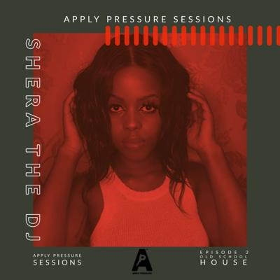 Cover art for Apply Pressure Sessions- Episode 2 With Shera The DJ(Old School House)