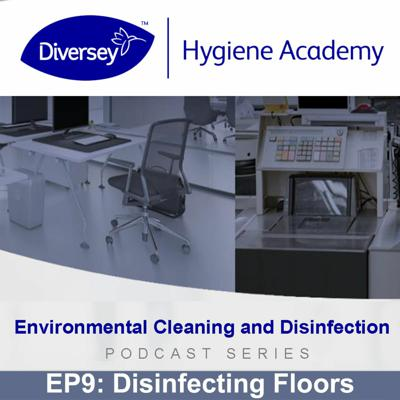 Cover art for Floors - Should You Disinfect? - Diversey Hygiene Academy - EP9