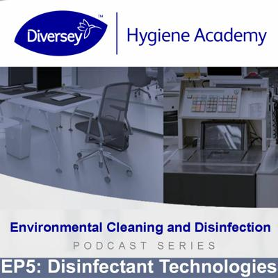 Cover art for Disinfectant Technologies - Environmental Cleaning & Disinfection - Diversey Hygiene Academy - EP5