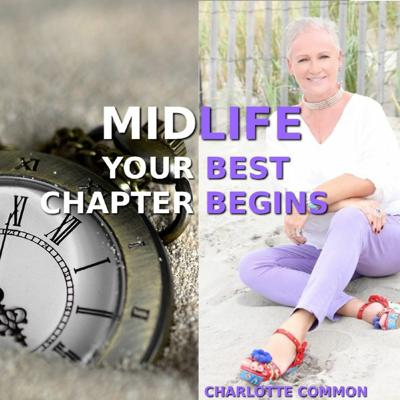 Cover art for MID-LIFE: Your Best Chapter Begins - Charlotte Common and Dr. Ellen talk