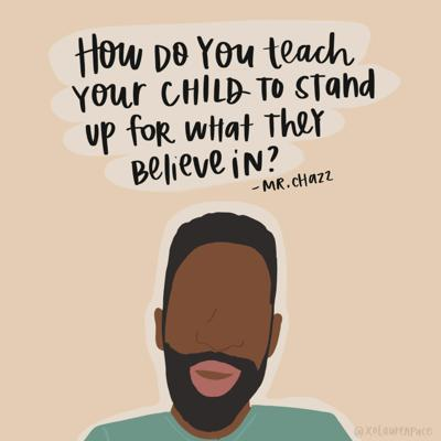 Cover art for 2. How to Raise Our Children to Stand Up for What They Believe In with Mr. Chazz, MPA