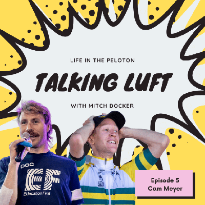 Cover art for Talking Luft! with Cam Meyer. Ep 5.