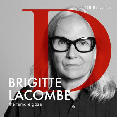 Cover art for [Female gaze] Brigitte Lacombe discusses her extraordinary career capturing the inner lives of her internationally celebrated subjects