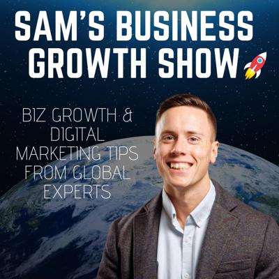 Want to grow your business and sales?   Each week, Sam Dunning interviews business leaders, experts and entrepreneurs from across the globe.   You'll learn their story, how digital marketing has helped them along the way plus exclusive tips and insights to help you skyrocket your business & sales!   Visit: https://www.samsbusinessgrowthshow.com/  Brought to you by: https://www.webdesignchoice.co.uk/
