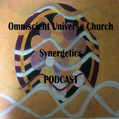 Omniscient Universe Church A Synergetics Podcast