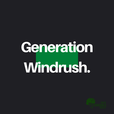 Cover art for Your Broccoli Weekly Special: GENERATION WINDRUSH Part 1