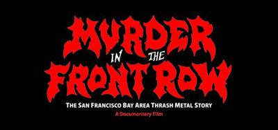 Cover art for Murder in the Front Row: The San Francisco Bay Area Thrash Metal Story with Adam Dubin