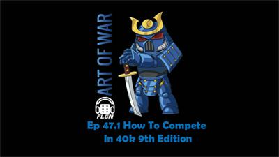 Cover art for Ep. 47.1  How to Compete in 40k 9th edition