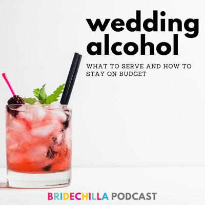 Cover art for 410- Wedding Alcohol- what to serve and how to stay on budget