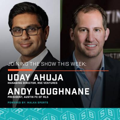 Cover art for Andy Loughnane, President of Austin FC + Uday Ahuja, RSE Ventures