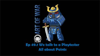 Cover art for Ep. 49.1  We talk to a Playtester all about points.