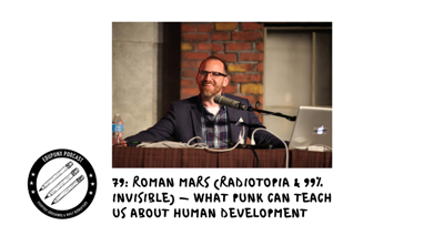 Cover art for 79: Roman Mars (Radiotopia & 99% Invisible) - What Punk Can Teach Us About Human Development