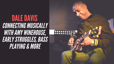Cover art for Dale Davis - Connecting Musically With Amy Winehouse, Early Struggles, Bass Playing & More