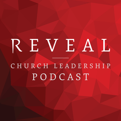 REVEAL's Church Leadership Podcast