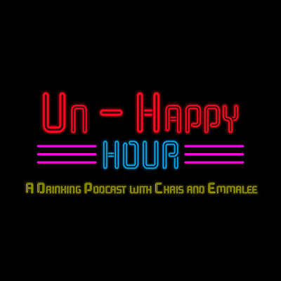 Un-Happy Hour: A Drinking Podcast with Chris and Emmalee