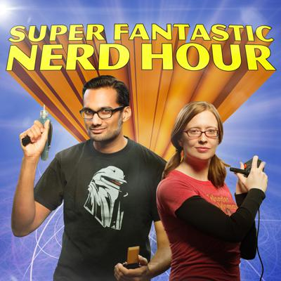 Super Fantastic Nerd Hour!