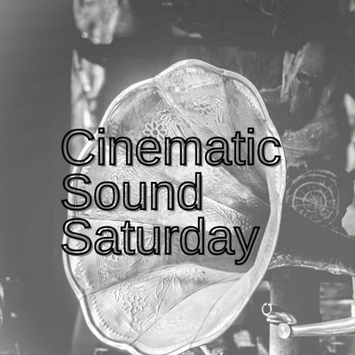 Cinematic Sound Saturdays