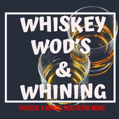 Whiskey WOD's and Whining