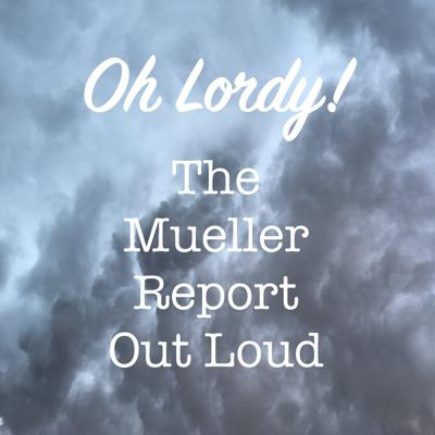 Oh Lordy! The Mueller Report Out Loud