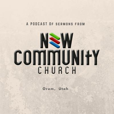 Messages from New Community Church Orem, UT
